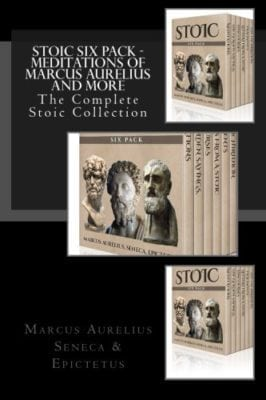 Stoic Six Pack – Meditations of Marcus Aurelius and More: The Complete Stoic Collection